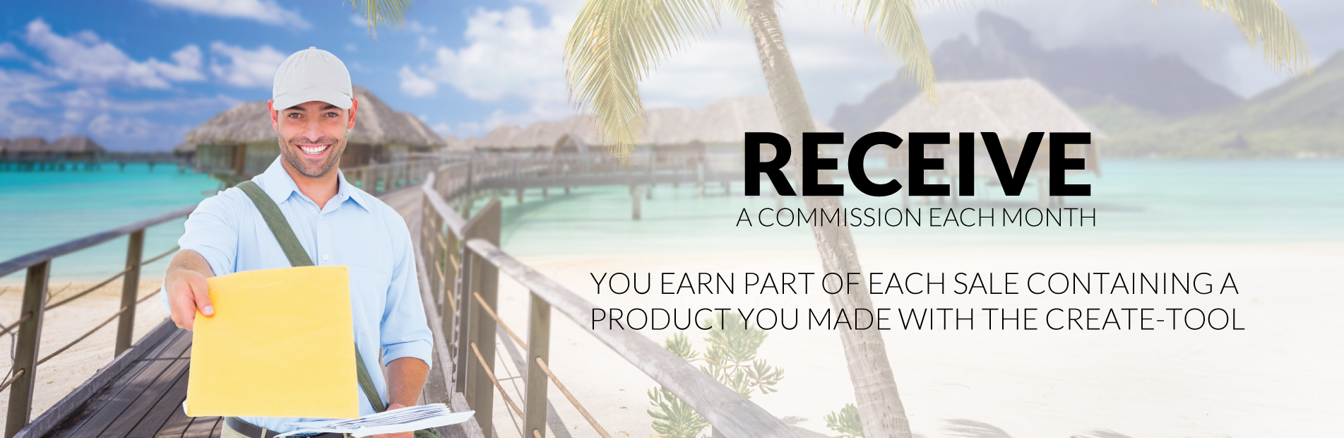 Receive a comission each month. You earn part of each sale containing a product you made with the create-tool.